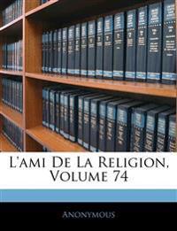 L'ami De La Religion, Volume 74