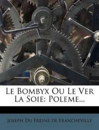 Le Bombyx Ou Le Ver La Soie: Poleme...