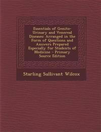 Essentials of Genito-Urinary and Venereal Diseases: Arranged in the Form of Questions and Answers Prepared Especially for Students of Medicine - Prima