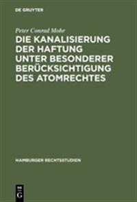 Die Kanalisierung Der Haftung Unter Besonderer Berücksichtigung Des Atomrechtes