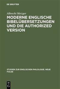 Moderne Englische Bibel Bersetzungen Und Die Authorized Version: Vergleichende Untersuchung Von 1. Kor. 13 Unter Philologischen Und Literarischen Gesi
