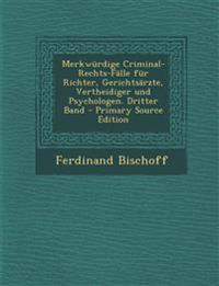Merkwurdige Criminal-Rechts-Falle Fur Richter, Gerichtsarzte, Vertheidiger Und Psychologen. Dritter Band