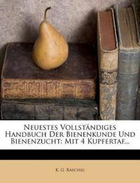 Neuestes Vollständiges Handbuch Der Bienenkunde Und Bienenzucht: Mit 4 Kupfertaf...