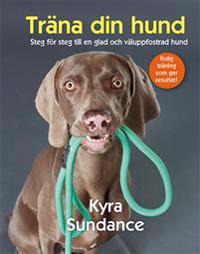 Träna din hund : steg för steg till en glad och väluppfostrad hund