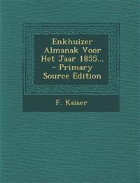 Enkhuizer Almanak Voor Het Jaar 1855... - Primary Source Edition
