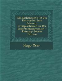 Das Sachenrecht (1) Des Entwurfes Zum Schweiz: Civilgesetzbuch in Der Expertenkommission - Primary Source Edition