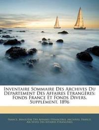 Inventaire Sommaire Des Archives Du Département Des Affaires Étrangères: Fonds France Et Fonds Divers. Supplément. 1896