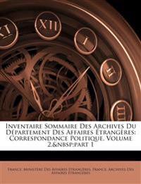 Inventaire Sommaire Des Archives Du Département Des Affaires Étrangères: Correspondance Politique, Volume 2,part 1