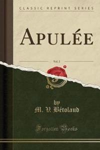 Apule´e, Vol. 2 (Classic Reprint)