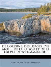 De L'origine, Des Usages, Des Abus ... De La Raison Et De La Foi Par Dutoit-mambrini...