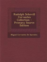 Rudolph Schevill Cervantes Collection - Primary Source Edition