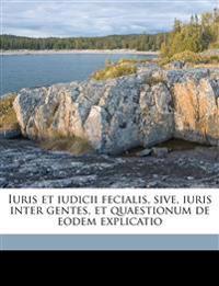 Iuris et iudicii fecialis, sive, iuris inter gentes, et quaestionum de eodem explicatio Volume 1