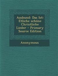 Ausbund: Das Ist: Etliche schöne Christliche Lieder - Primary Source Edition