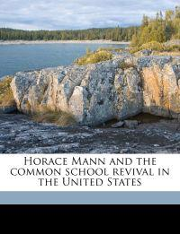 Horace Mann and the common school revival in the United States