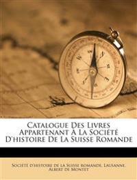 Catalogue Des Livres Appartenant À La Société D'histoire De La Suisse Romande
