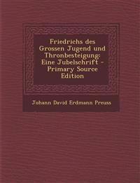 Friedrichs des Grossen Jugend und Thronbesteigung: Eine Jubelschrift - Primary Source Edition