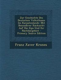 Zur Geschichte Des Deutschen Volksthums Im Karpatenlande: Mit Besonderer Rücksicht Auf Die Zips Und Ihr Nachbargebiet