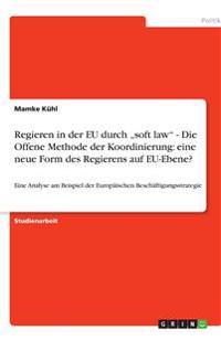 """Regieren in der EU durch """"soft law"""" - Die Offene Methode der Koordinierung: eine neue Form des Regierens auf EU-Ebene?"""