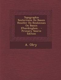 Topographie Souterraine Du Bassin Houiller Du Boulonnais Ou Bassin D'Hardinghen... - Primary Source Edition