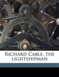 Richard Cable, the lightshipman Volume 3