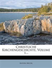 Christliche Kirchengeschichte, Volume 1...