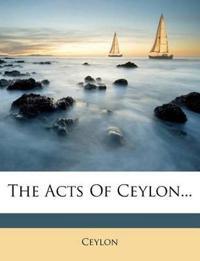 The Acts Of Ceylon...