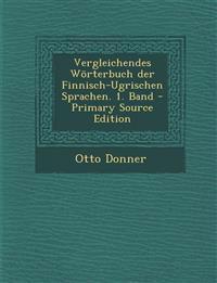 Vergleichendes Worterbuch Der Finnisch-Ugrischen Sprachen. 1. Band - Primary Source Edition