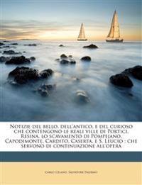 Notizie del bello, dell'antico, e del curioso che contengono le reali ville di Portici, Resina, lo scavamento di Pompejano, Capodimonte, Cardito, Case