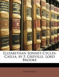 Elizabethan Sonnet-Cycles: Caelia, by F. Greville, Lord Brooke