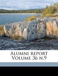 Alumni report Volume 36 n.9