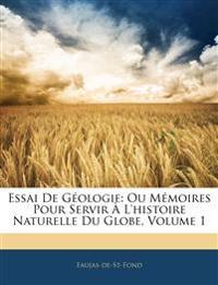 Essai De Géologie: Ou Mémoires Pour Servir À L'histoire Naturelle Du Globe, Volume 1
