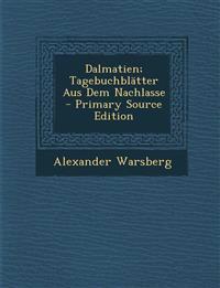 Dalmatien; Tagebuchblatter Aus Dem Nachlasse - Primary Source Edition