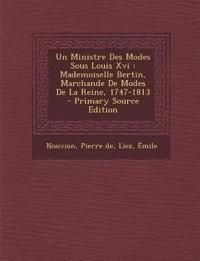 Un Ministre Des Modes Sous Louis Xvi : Mademoiselle Bertin, Marchande De Modes De La Reine, 1747-1813