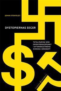 Dystopiernas seger : totalitarism som orienteringspunkt i efterkrigstidens svenska idédebatt