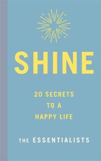 Shine: 20 Secrets to a Happy Life