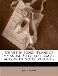 Christ in Song: Hymns of Immanual, Selected from All Ages, with Notes, Volume 2