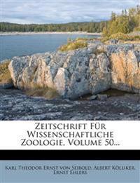 Zeitschrift Fur Wissenschaftliche Zoologie, Volume 50...