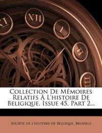 Collection De Mémoires Relatifs À L'histoire De Beligique, Issue 45, Part 2...