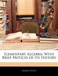 Elementary Algebra: With Brief Notices of Its History