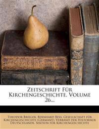 Zeitschrift Fur Kirchengeschichte, Volume 26...