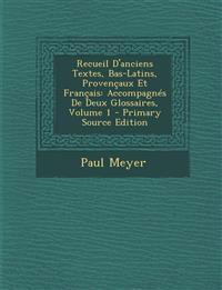 Recueil D'Anciens Textes, Bas-Latins, Provencaux Et Francais: Accompagnes de Deux Glossaires, Volume 1 - Primary Source Edition
