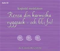 Vägledd meditation : Rensa din karmiska ryggsäck - och bli fri!