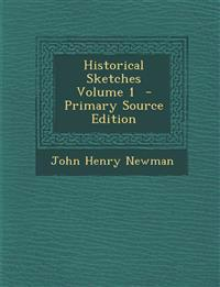 Historical Sketches Volume 1 - Primary Source Edition