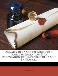 Annales De La Société Séricicole: Pour L'amélioration Et La Propagation De L'industrie De La Soie En France...
