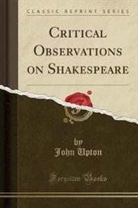 Critical Observations on Shakespeare (Classic Reprint)