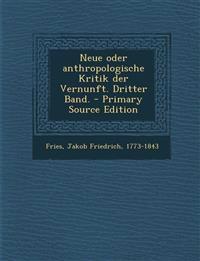 Neue Oder Anthropologische Kritik Der Vernunft. Dritter Band. - Primary Source Edition