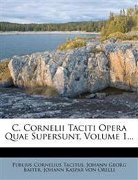 C. Cornelii Taciti Opera Quae Supersunt, Volume 1...