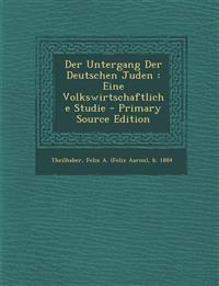Der Untergang Der Deutschen Juden : Eine Volkswirtschaftliche Studie - Primary Source Edition