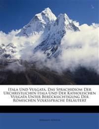 Itala und Vulgata, Das Sprachidiom der Urchristlichen Itala und der Katholischen Vulgata unter Berücksichtigung der Römischen Volkssprache Erläutert
