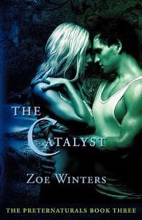 The Catalyst (Preternaturals Book 3)